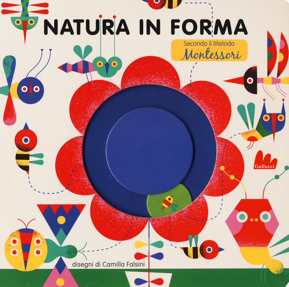 Natura in forma secondo il metodo Montessori. Ediz. a colori