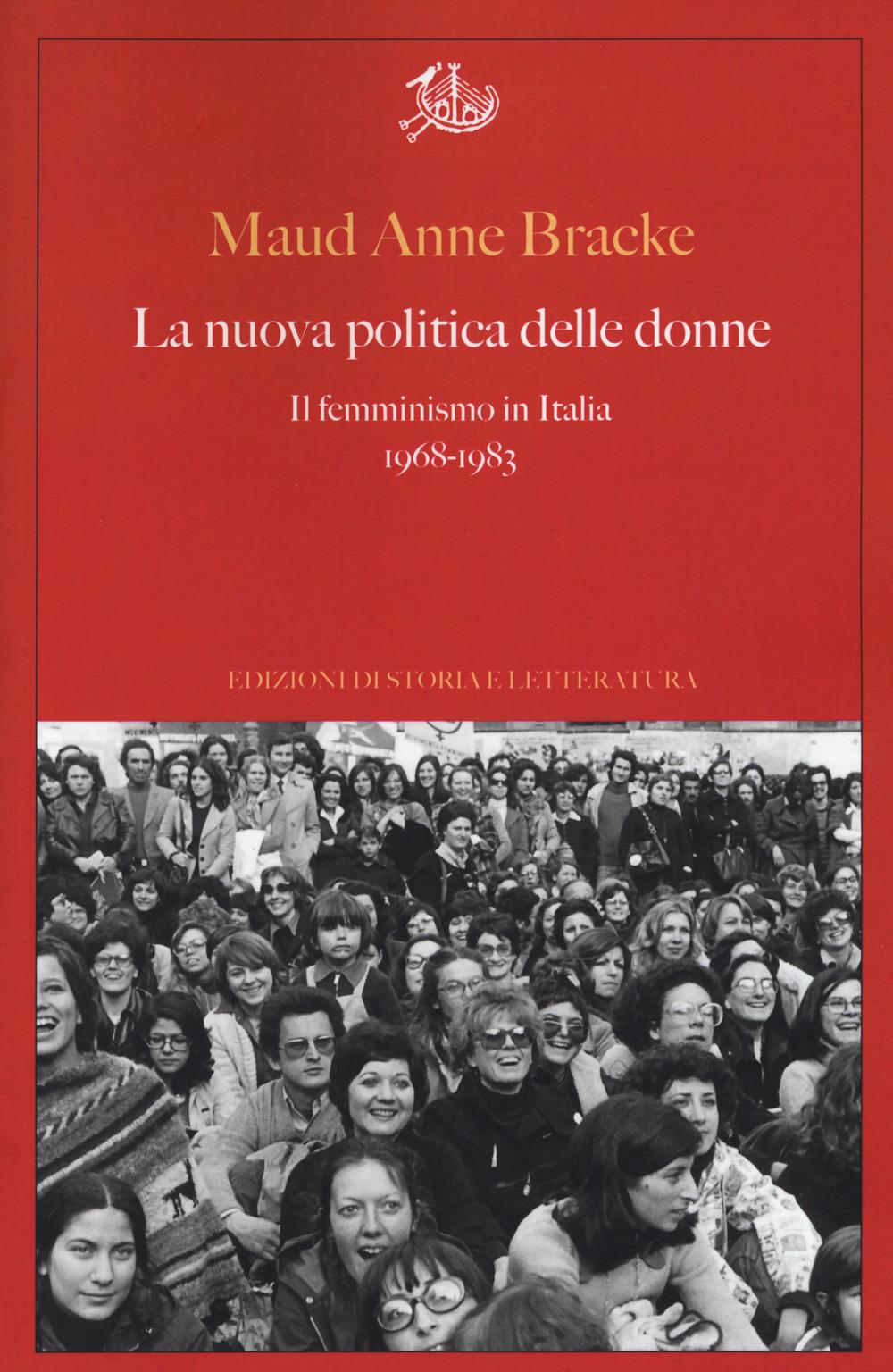 La nuova politica delle donne. Il femminismo in Italia, 1968-1983
