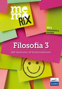 FILOSOFIA 3 - DALL'IDEALISMO ALL'ESISTENZIALISMO