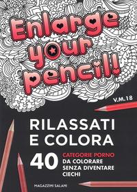 ENLARGE YOUR PENCIL - RILASSATI E COLORA. 40 CATEGORIE PORNO DA COLORARE SENZA...