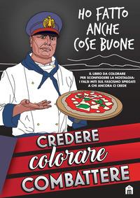 CREDERE COLORARE COMBATTERE - IL LIBRO DA COLORARE PER SCONFIGGERE LA NOSTALGIA: I...