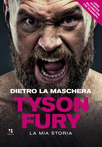 DIETRO LA MASCHERA TYSON FURY - LA MIA STORIA di FURY TYSON