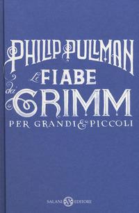 FIABE GRIMM PER GRANDI E PICCOLI di PULLMAN PHILIP