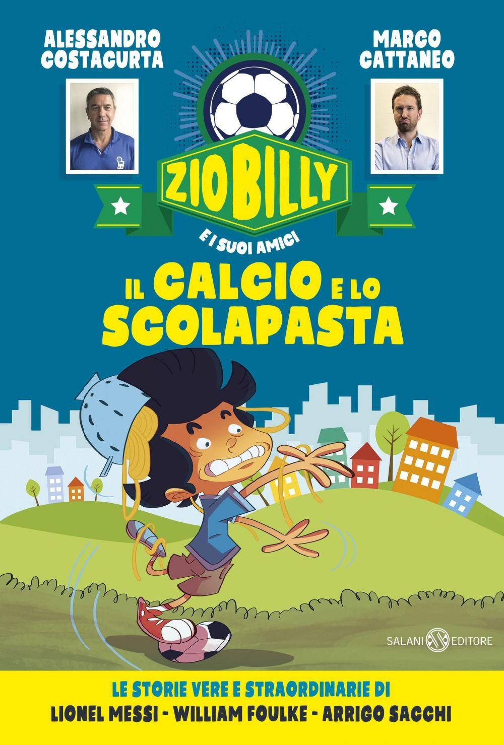 CALCIO E LO SCOLAPASTA. ZIO BILLY E I SUOI AMICI (IL) - 9788893818247