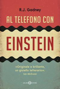 AL TELEFONO CON EINSTEIN di GADNEY R. J.