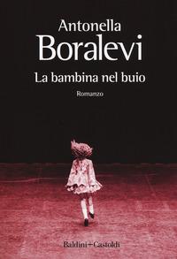 BAMBINA NEL BUIO di BORALEVI ANTONELLA