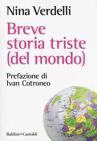 BREVE STORIA TRISTE DEL MONDO di VERDELLI NINA