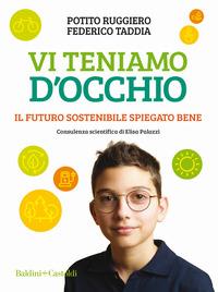 VI TENIAMO D'OCCHIO - IL FUTURO SOSTENIBILE SPIEGATO BENE di RUGGIERO P. - TADDIA F.