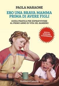 ERO UNA BRAVA MAMMA PRIMA DI AVERE FIGLI - GUIDA PRATICA PER SOPRAVVIVERE AL PRIMO ANNO...