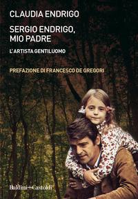 SERGIO ENDRIGO MIO PADRE - L'ARTISTA GENTILUOMO di ENDRIGO CLAUDIA