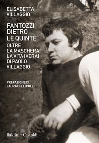 FANTOZZI DIETRO LE QUINTE - OLTRE LA MASCHERA LA VITA VERA DI PAOLO VILLAGGIO di...