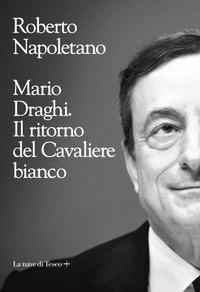 MARIO DRAGHI IL RITORNO DEL CAVALIERE BIANCO di NAPOLETANO ROBERTO