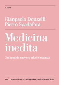 MEDICINA INEDITA - UNO SGUARDO NUOVO SU SALUTE E MALATTIA di DONZELLI G. - SPADAFORA P.