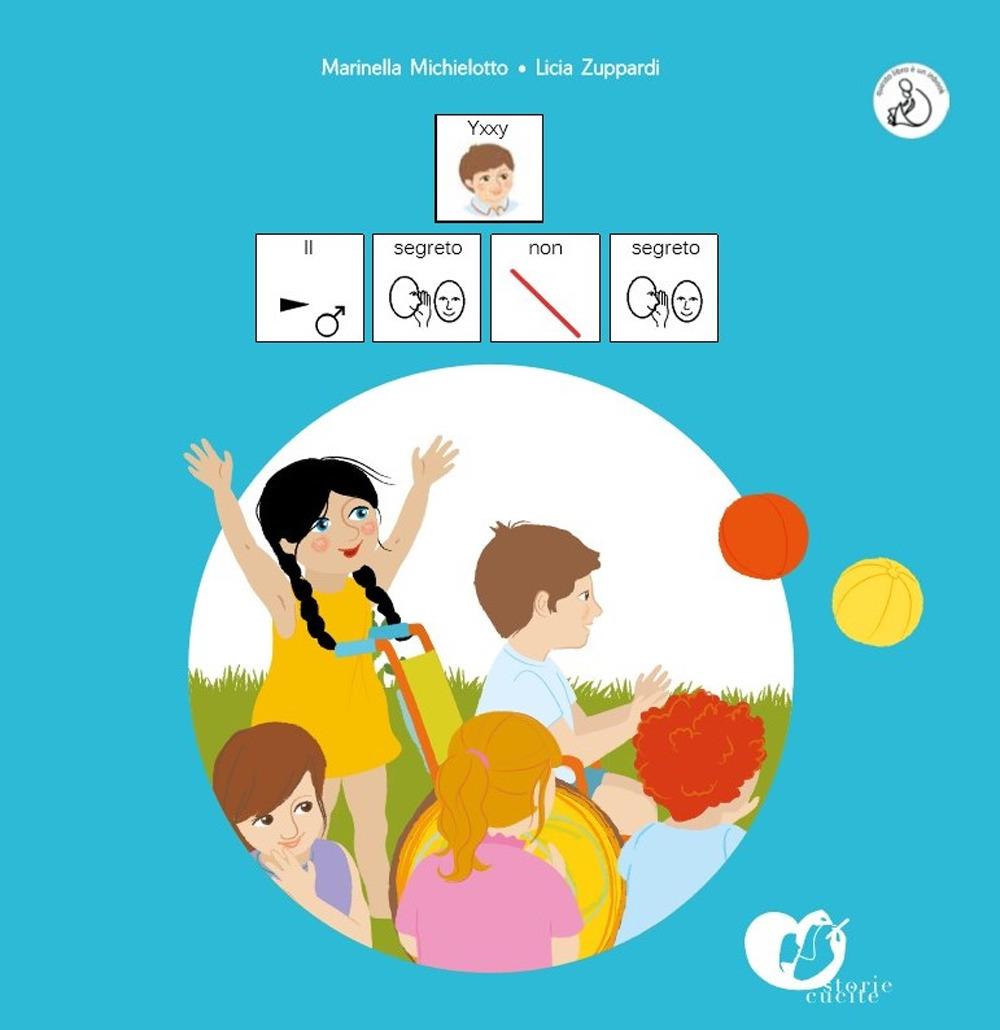 Il segreto non segreto. Yxxy. InBook. In CAA (Comunicazione Aumentativa Alternativa). Ediz. illustrata