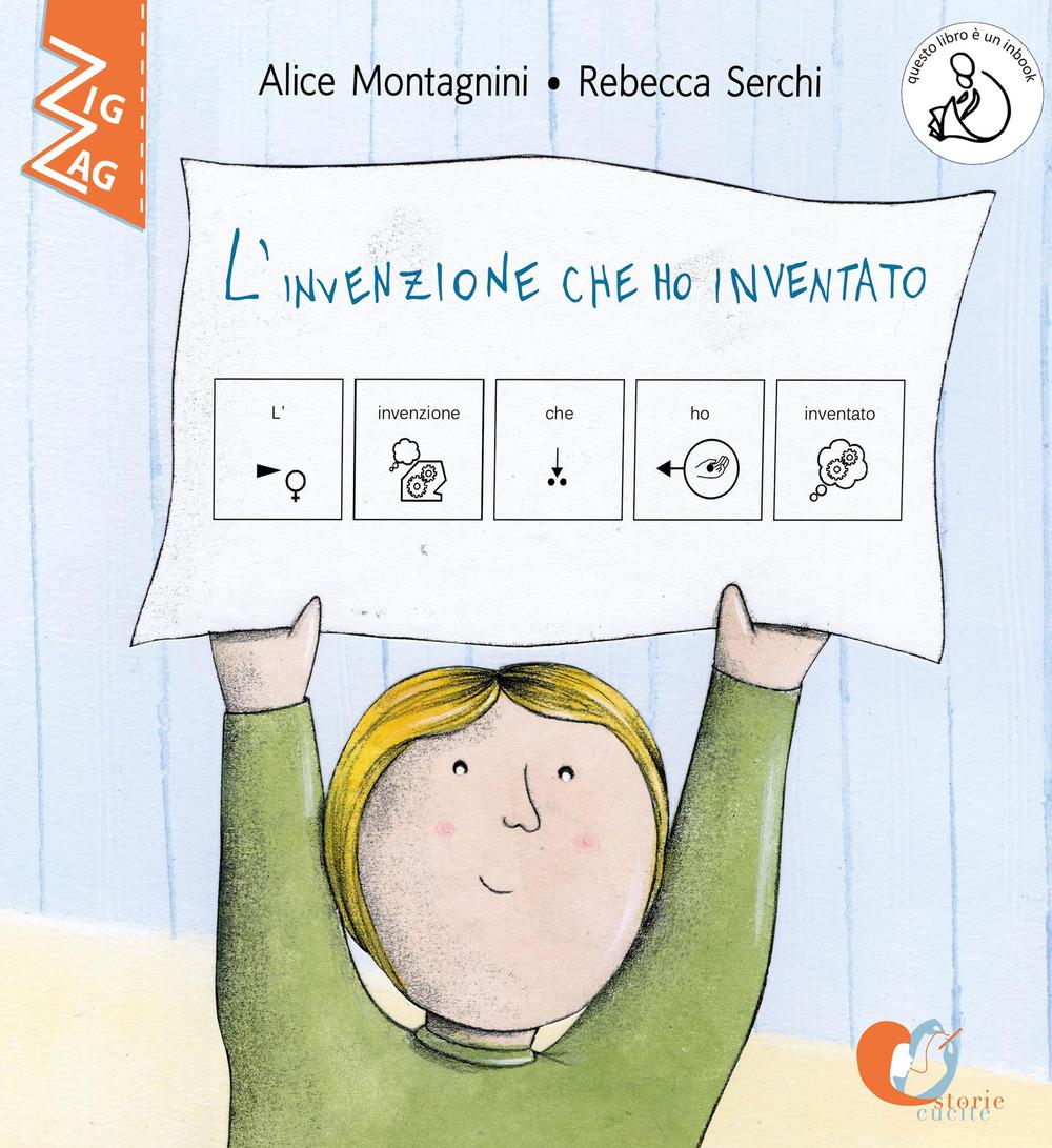 L'invenzione che ho inventato. InBook. In CAA (Comunicazione Aumentativa Alternativa). Ediz. a colori