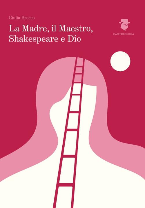 La madre, il maestro, Shakespeare e Dio