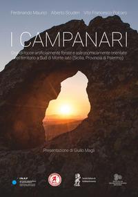 Copertina di: I Campanari. Grandi rocce artificialmente forate e astronomicamente orientate nel territorio a sud di Monte Iato (Sicilia, provincia di Palermo)