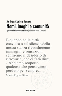 NOMI LUOGHI E COMUNITA' - QUADERNI DI TOPONOMASTICA di CUNICO JEGARY ANDREA