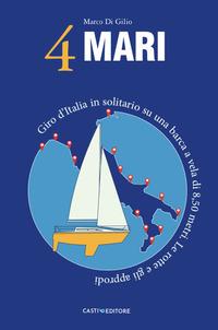 4 MARI - GIRO D'ITALIA IN SOLITARIO SU UN BARCA A VELA DI 8,50 METRI LE ROTTE E GLI...