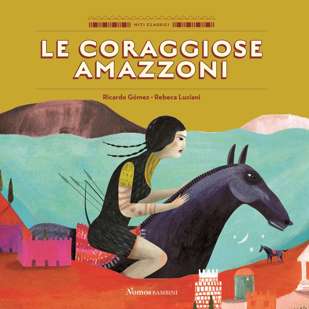 Le coraggiose amazzoni. Ediz. a colori