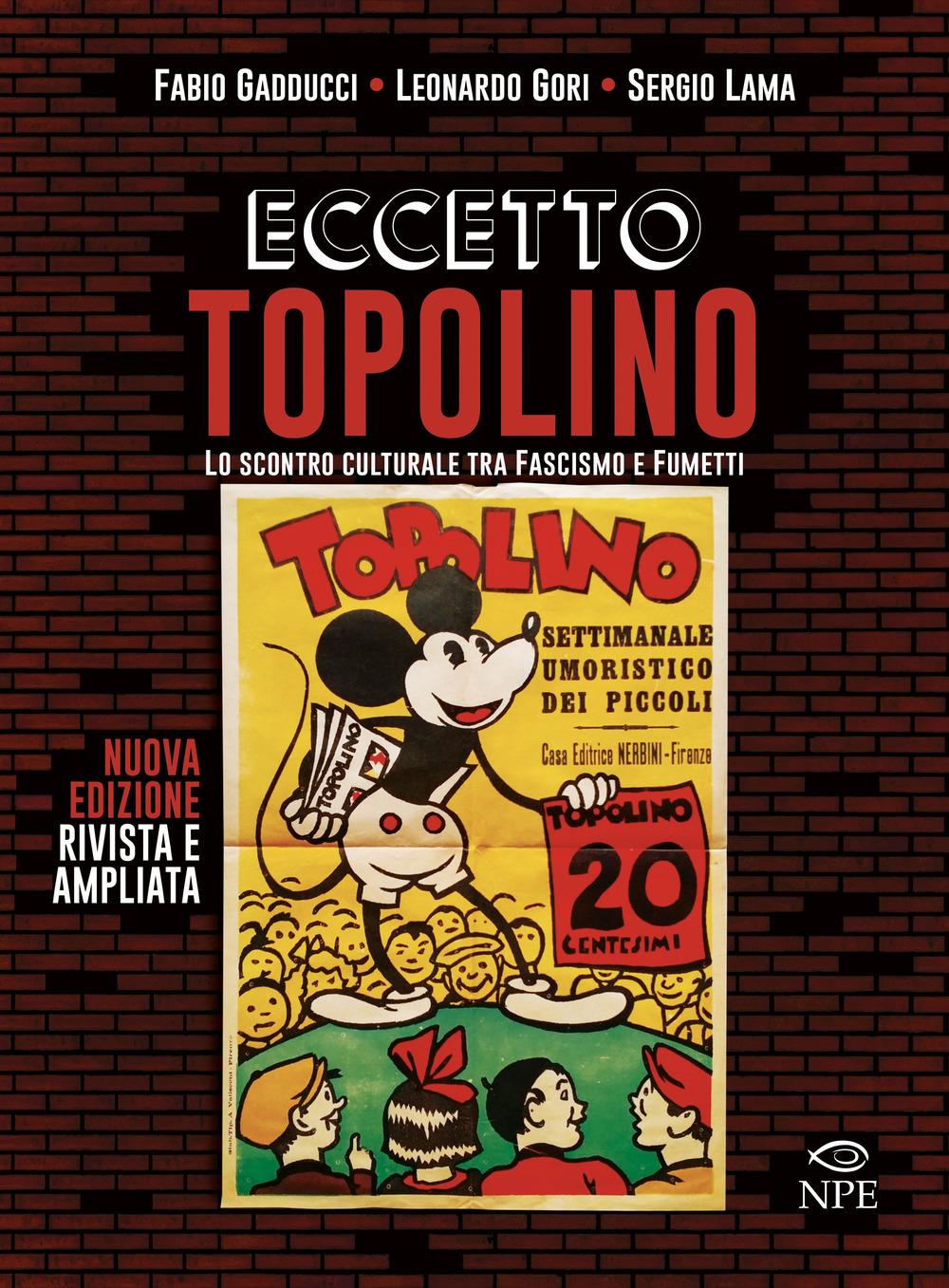 ECCETTO TOPOLINO. LO SCONTRO CULTURALE TRA FASCISMO E FUMETTI - 9788894818659