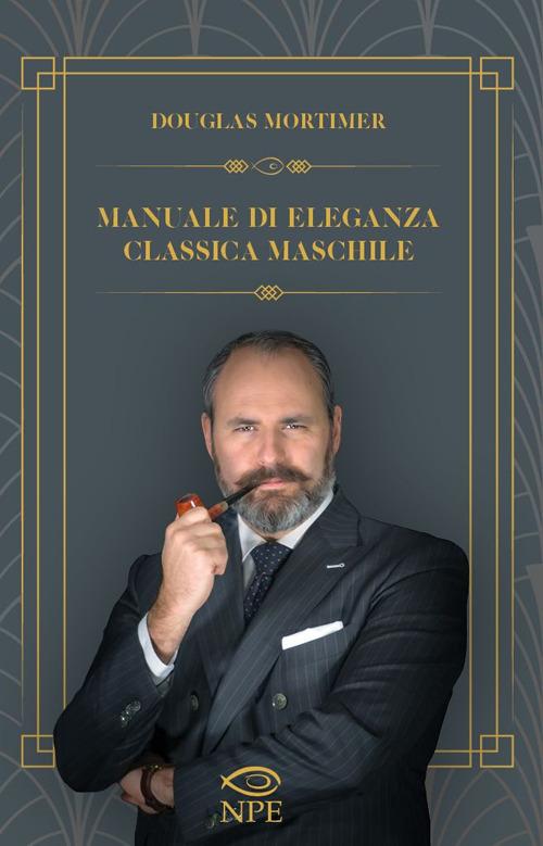 MANUALE DI ELEGANZA CLASSICA MASCHILE - Douglas Mortimer - 9788894818956