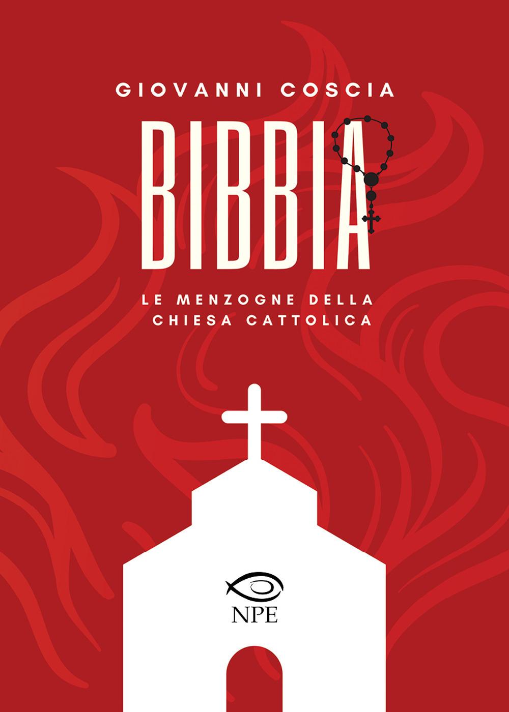 BIBBIA. LE MENZOGNE DELLA CHIESA CATTOLICA - 9788894818963
