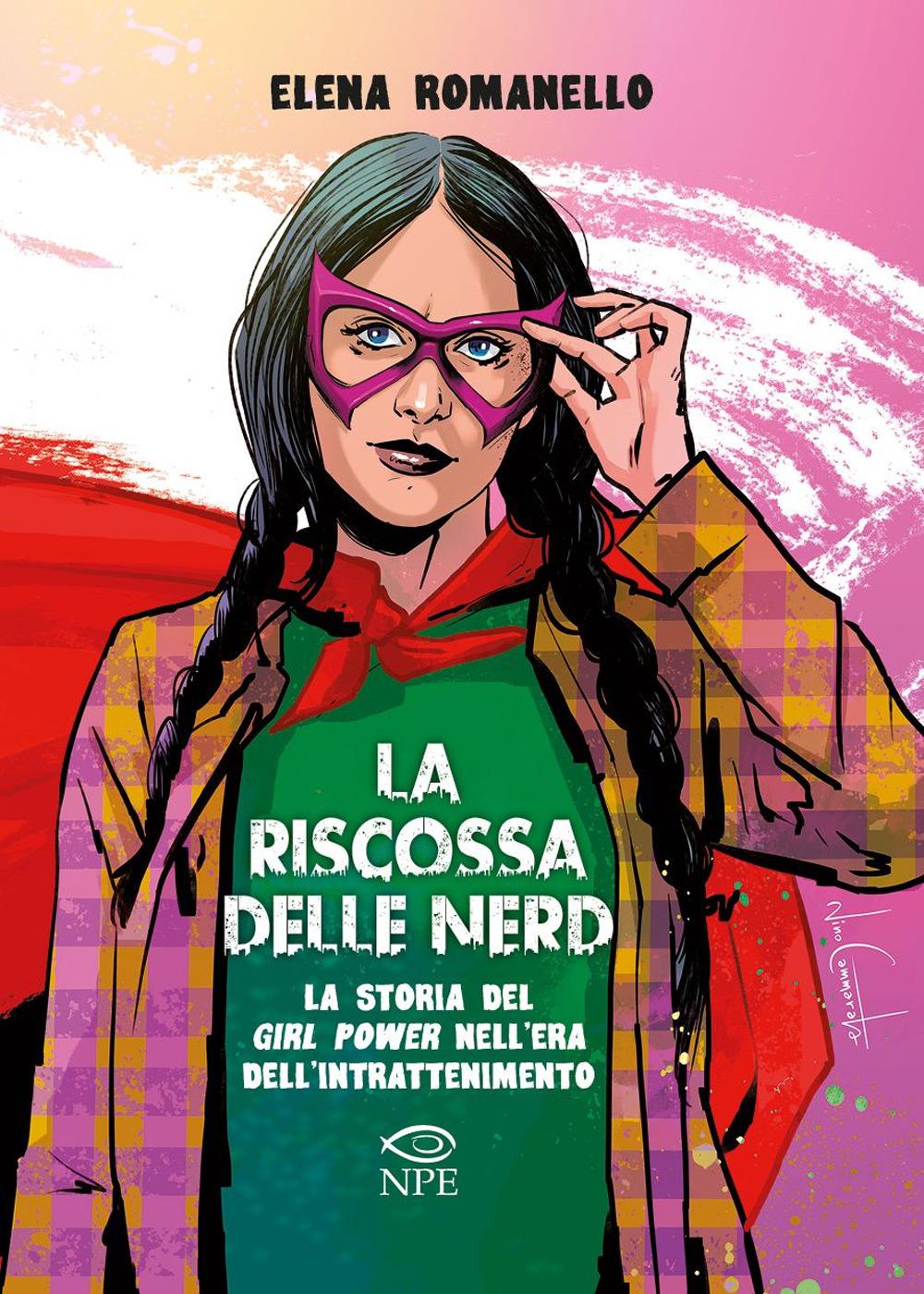 RISCOSSA DELLE NERD. LA STORIA DEL GIRL POWER NELL'ERA DELL'INTRATTENIMENTO (LA) - Romanello Elena - 9788894818987