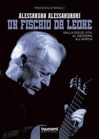 ALESSANDRO ALESSANDRONI UN FISCHIO DA LEONE - DALLA DOLCE VITA AL WESTERN ALL'AFRICA di...