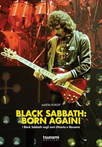 BLACK SABBATH BORN AGAIN ! - I BLACK SABBATH NEGLI ANNI OTTANTA E NOVANTA di POPOFF MARTIN