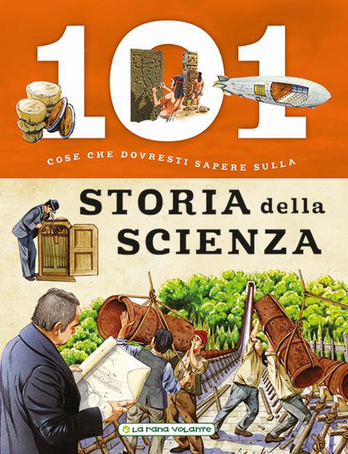 101 COSE DA SAPERE SULLA STORIA DELLA SCIENZA - 9788894902334