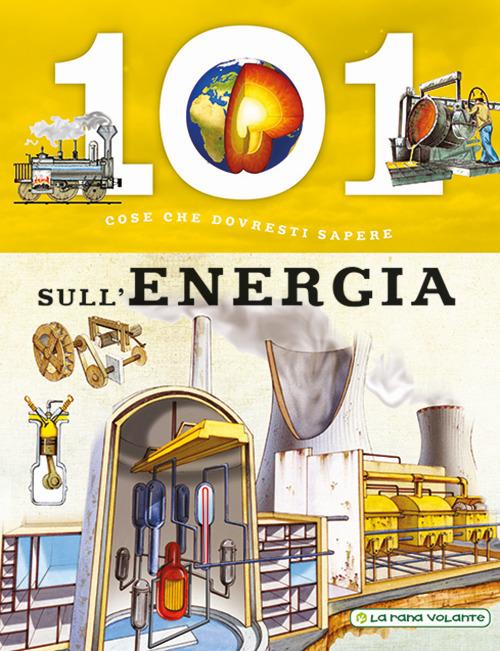 101 COSE DA SAPERE SULL'ENERGIA - 9788894902341