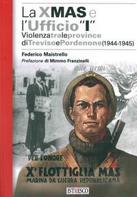 XMAS E L'UFFICIO I - VIOLENZA TRA LE PROVINCE DI TREVISO E PORDENONE 1944 - 1945 di...