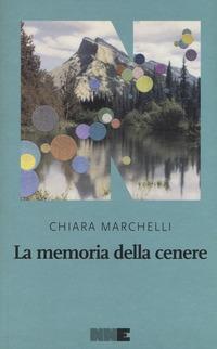 MEMORIA DELLA CENERE di MARCHELLI CHIARA