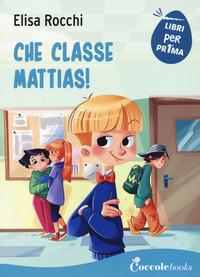 CHE CLASSE MATTIAS ! di ROCCHI ELISA