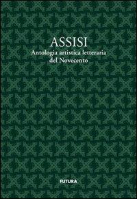 Copertina di: Assisi. Antologia artistico letteraria del Novecento