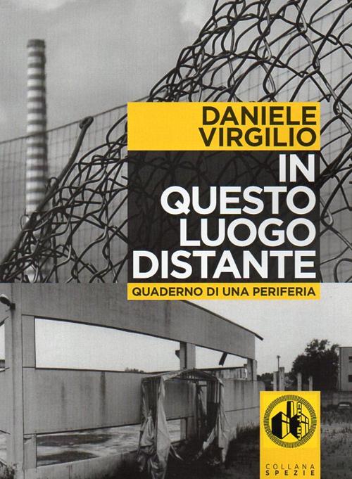 In questo luogo distante. Quaderni di una periferia. Con DVD - Virgilio Daniele - 9788895246352