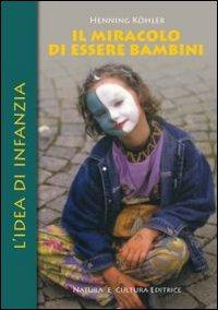 MIRACOLO DI ESSERE BAMBINI. L'IDEA DI INFANZIA (IL) - 9788895673202