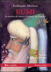 Copertina di: Rumi la mistica del suono e la danza dei dervisci