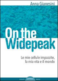 ON THE WIDEPEAK. LE MIE CELLULE IMPAZZITE, LA MIA VITA E IL MONDO - 9788895884912