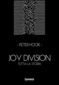 JOY DIVISION - TUTTA LA STORIA di HOOK PETER