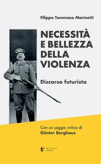 NECESSITA' E BELLEZZA DELLA VIOLENZA - DISCORSO FUTURISTA - EDIZIONE CRITICA di...