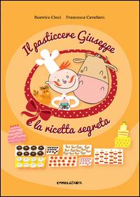 PASTICCERE GIUSEPPE E LA RICETTA SEGRETA di CINCI B. - CAVALLARO F.
