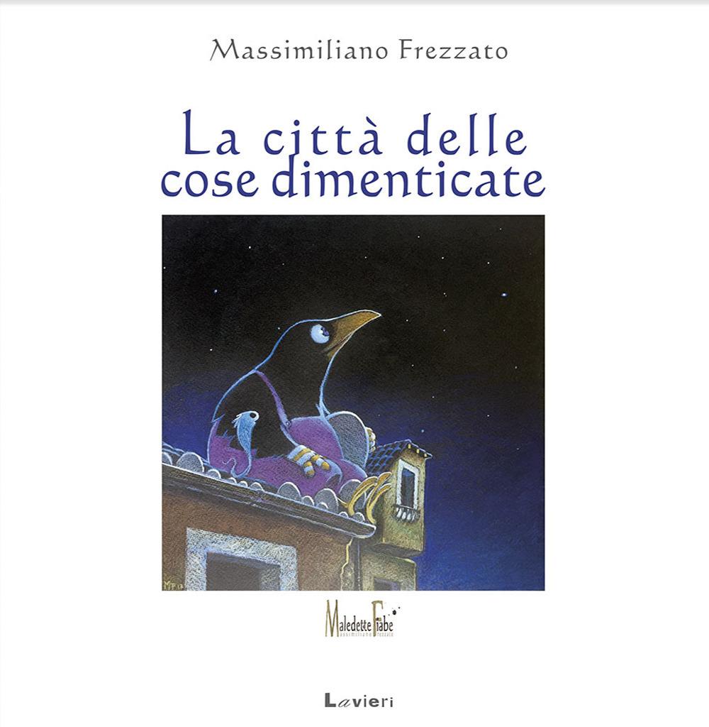 LA CITTA' DELLE COSE DIMENTICATE - MASSIMILIANO FREZZATO - 9788896971758