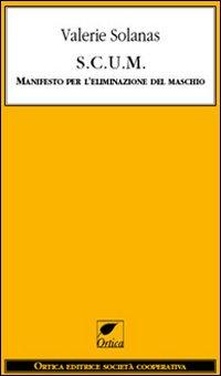 S.C.U.M. Manifesto per l'eliminazione del maschio