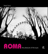ROMA. THE PLEASURE OF THE EYES