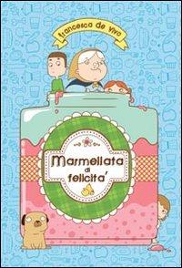 MARMELLATA DI FELICITÀ. EDIZ. ILLUSTRATA - 9788897057420