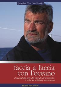 FACCIA A FACCIA CON L'OCEANO - IL RECORD DEL GIRO DEL MONDO AL CONTRARIO A VELA IN...