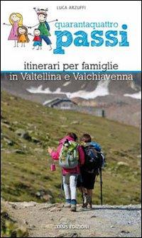 Quarantaquattro passi. Itinerari per famiglie in Valtellina e Valchiavenna