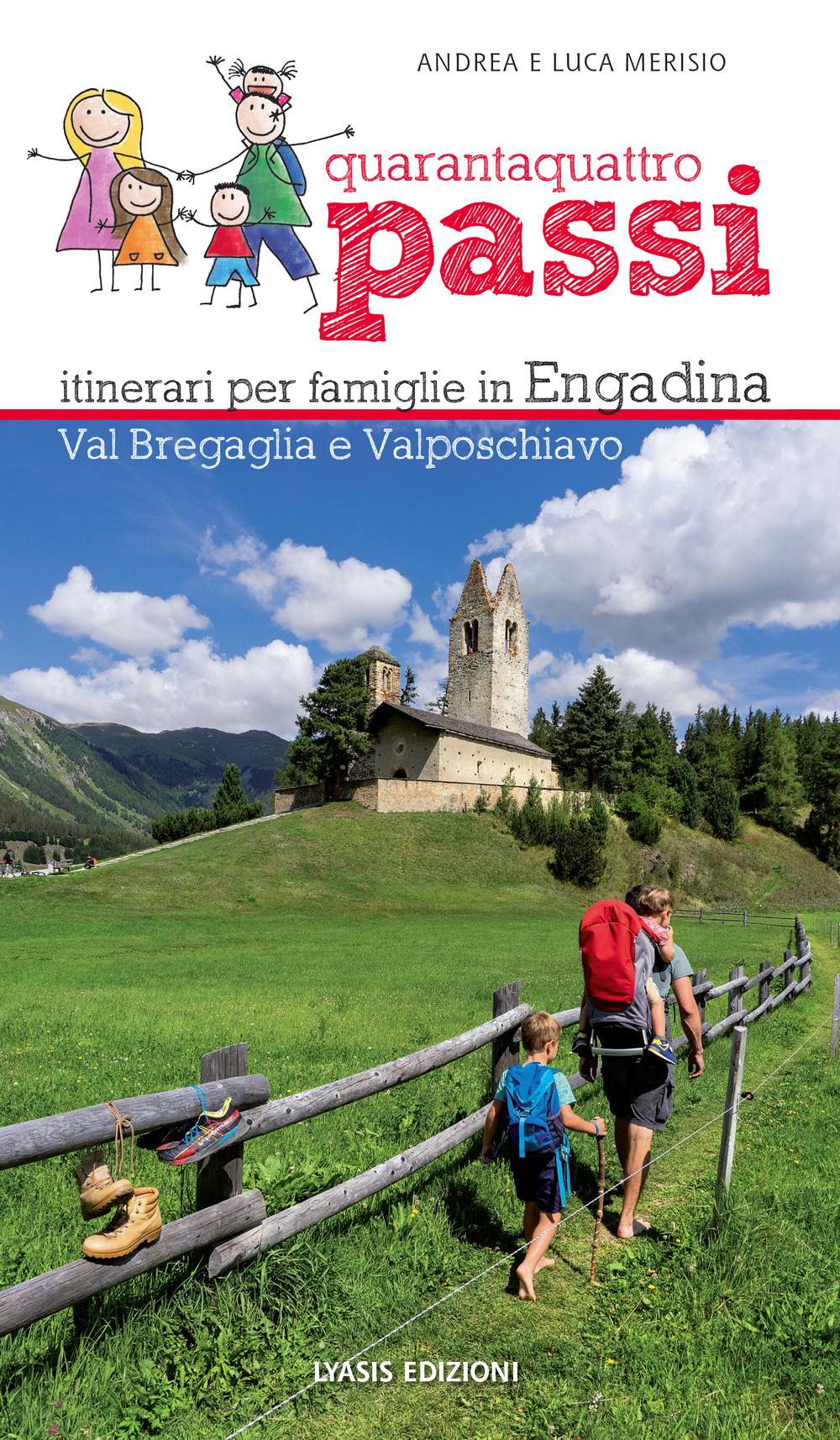 44 passi. Itinerari per famiglie in Engadina, val Bregaglia, Valposchiavo